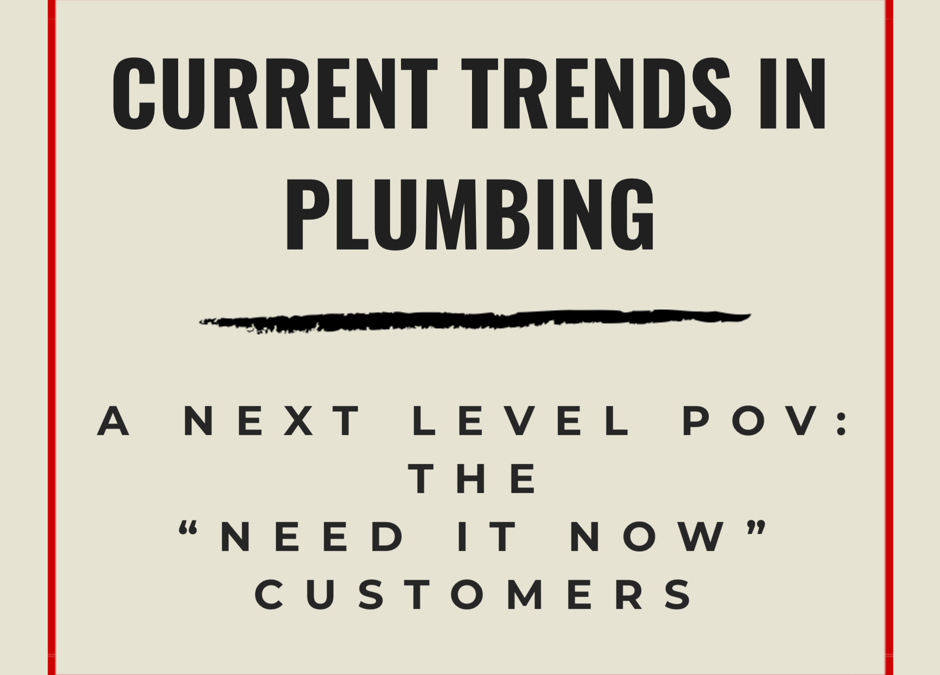 """Current Trends in Plumbing: The """"Need It Now"""" Customer"""