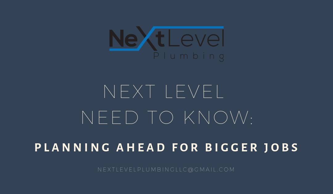 Next Level Need to Know: Plan Ahead for Bigger Jobs!