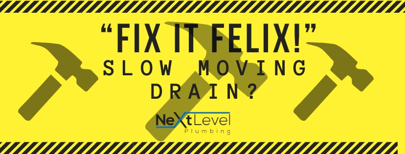 Fix It Felix: Slow Moving Drain?