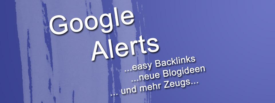 SEO: Mit Google Alerts geile Backlinks aufbauen und mehr…