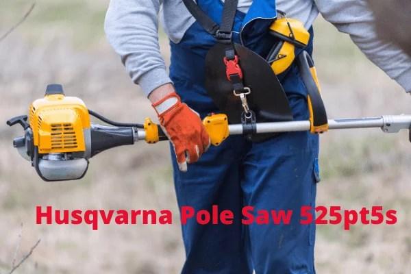 husqvarna Pole Saw 525pt5s reviews