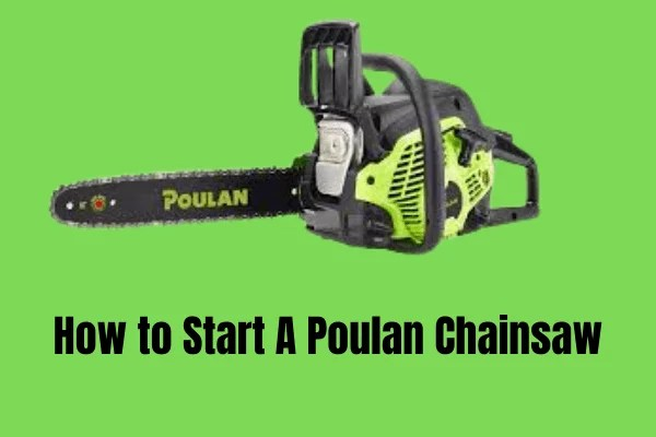 How to Start A Poulan Chainsaw