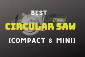 Mini & Compact Circular Saw Reviews