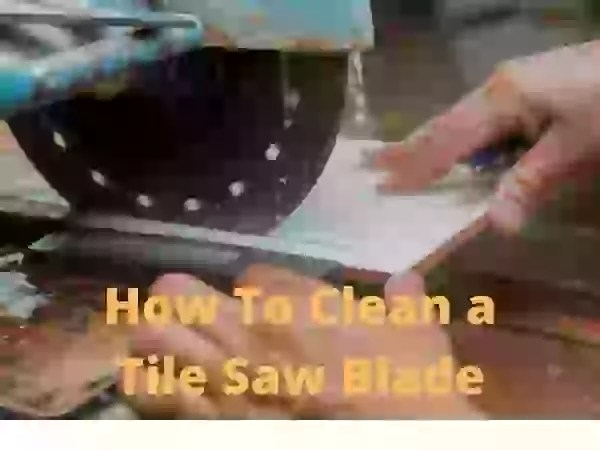 How To Clean a Tile Saw Blade