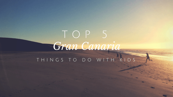 Top 5 tips to things to do with kids in Maspalomas, Gran Canaria, Spain