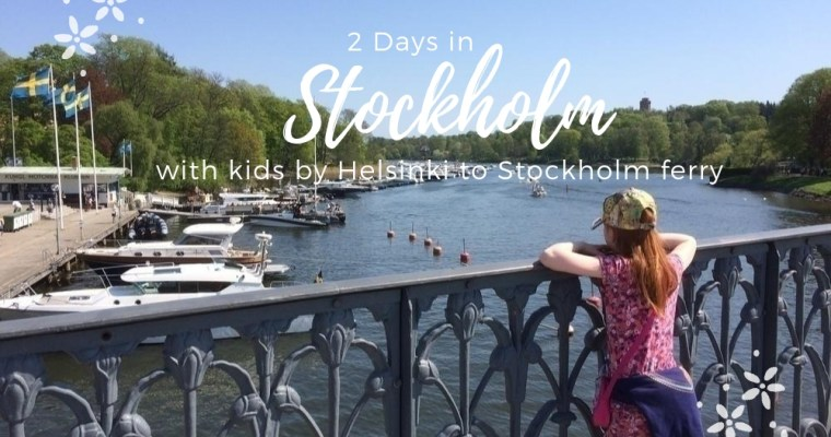 2 Days in Stockholm with Kids by Helsinki to Stockholm Ferry