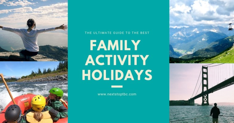 Best Family Activity Holidays – The Ultimate Guide