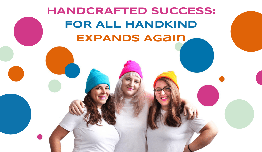 Hand Crafted Success: For All Handkind Expands Again