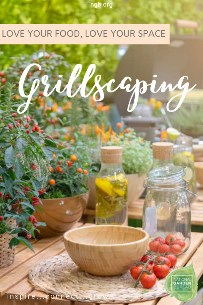Grillscaping - Love your food, love your space - planting herbs, vegetables and flowers you can use in your meals and drinks right next to and around where your grill is located. - National Garden Bureau