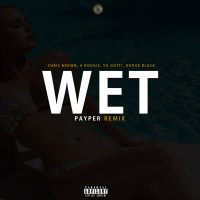 Payper - WET Remix ft Chris Brown, Kodak Black, A Boogie Wit D Hoodie & Yo Gotti