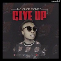 Mc Chop Money - Give Up