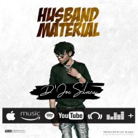 D'Joe Silvera - Husband Material (Prod. Joe Blaque)
