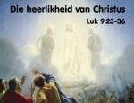 Luk 9:28-36 DIE HEERLIKHEID VAN CHRISTUS