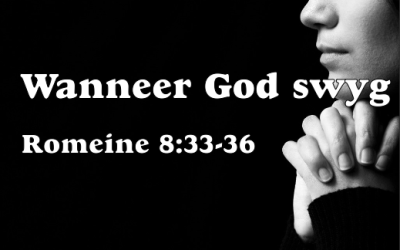 Romeine 8:33-36 : Wanneer God swyg