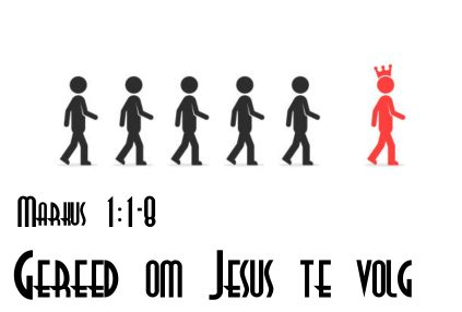 Mark 1:1-8 Gereed om Jesus te volg