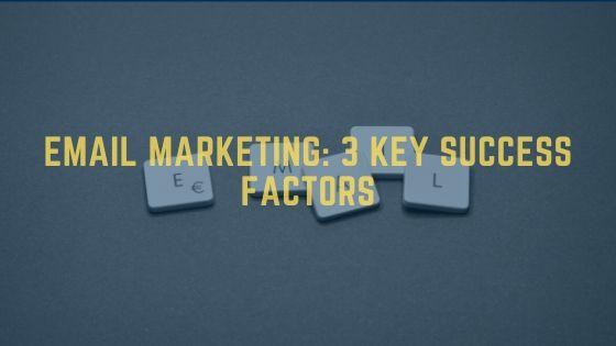 Email marketing 3 key success factors