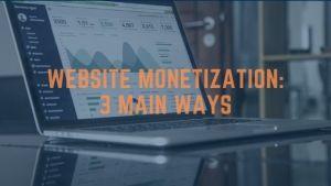 Website monetization: 3 main ways