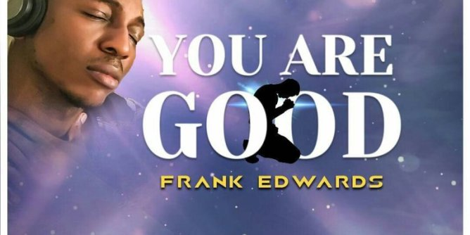 DOWNLOAD MP3: Frank Edwards - You Are Good