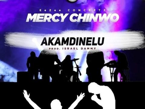 DOWNLOAD MP3: Mercy Chinwo - Akamdinelu