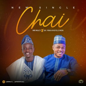 DOWNLOAD MP3: Mr Multi ft. Yinka Ayefele – ChaiDOWNLOAD MP3: Mr Multi ft. Yinka Ayefele – Chai