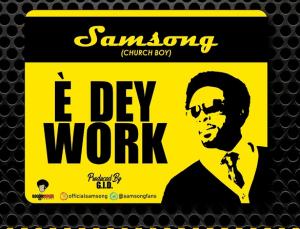 DOWNLOAD MP3: Samsong - E Dey Work