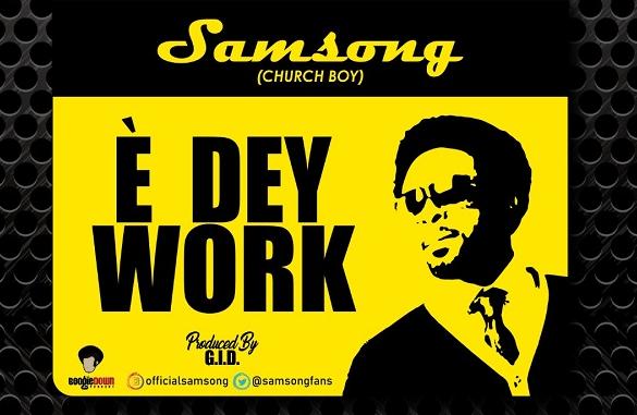 DOWNLOAD MP3: Samsong - E Dey Work + VIDEO
