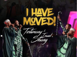 DOWNLOAD MP3: Testimony Jaga Ft. Israel Strong – I Have Moved