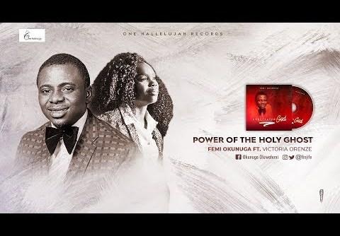 DOWNLOAD MP3: Femi Okunuga ft Victoria Orenze – Power of The Holy Ghost