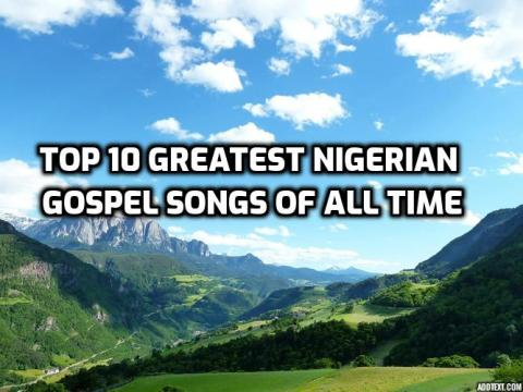 Top 10 greatest nigerian gospel songs of all time