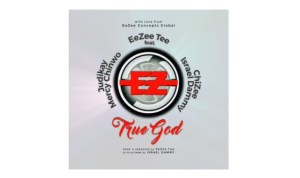 True God – EeZee Tee Ft. Mercy Chinwo, Judikay, ChiZee & Israel Dammy