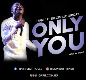 DOWNLOAD MP3: Theophilus Sunday Ft. 1Spirit – Only You