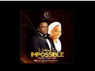 DOWNLOAD MP3: Eben – Nothing Is Impossible Ft. Tope Alabi