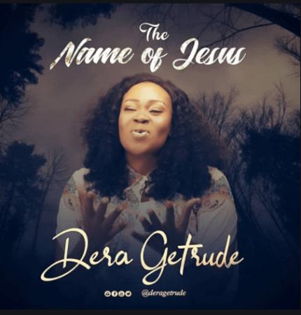 DOWNLOAD MP3: Dera Getrude – The Name Of Jesus