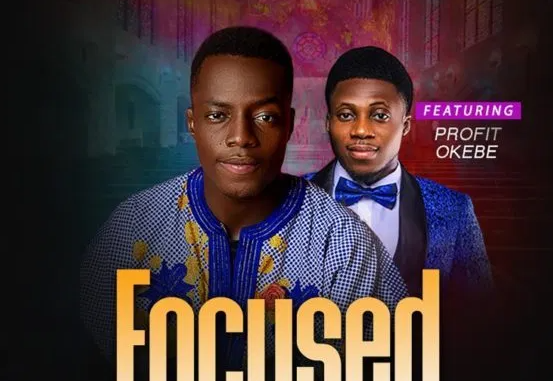 Mikesings Ft. Profit Okebe - Focused On You