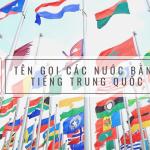 Tên các quốc gia bằng tiếng Trung và giải nghĩa