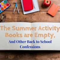 The Summer Activity Books Are Empty, And Other Back to School Confessions