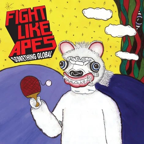 , Fight Like Apes – 'Something Global' (First Listen)