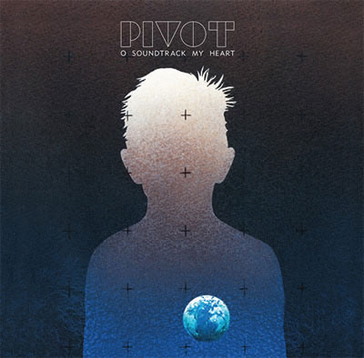 , Pivot – O Soundtrack My Heart