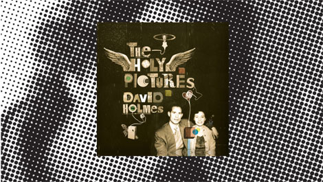 , David Holmes – The Holy Pictures and Giveaway
