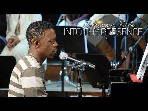 Benjamin Dube – Into Thy Presence (Lyrics, Video)