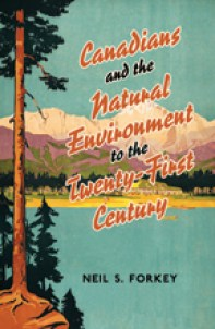 Image of Neil Forkey new book Canadians and the Natural Environment to the Twenty-First Century.