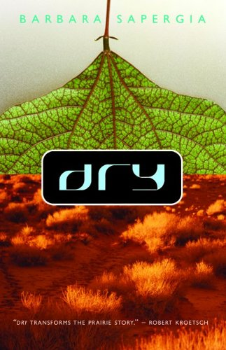 """Cover of the novel Dry by Barbara Sapergia, showing a green leaf contrasted with a red-brown, arid landscape. Includes a quote: """"Dry transforms the prairie story"""" - Robert Kroetsch."""