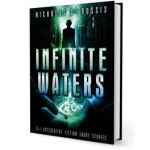 Infinite Waters: a short science fiction/speculative fiction stories collection | From the blog of Nicholas C. Rossis, author of science fiction, the Pearseus epic fantasy series and children's books