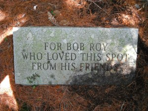 Memorial stone: FOR BOB ROY, WHO LOVED THIS SPOT, FROM HIS FRIENDS