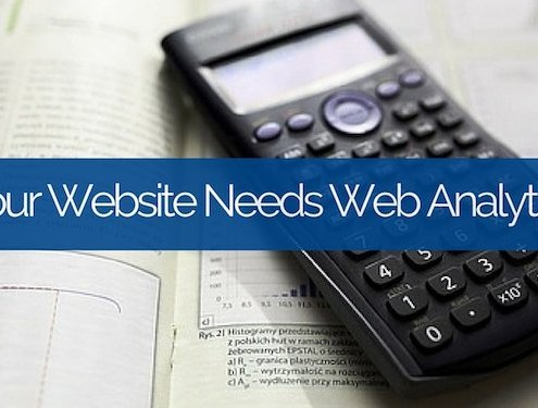 Your Website Needs Web Analytics