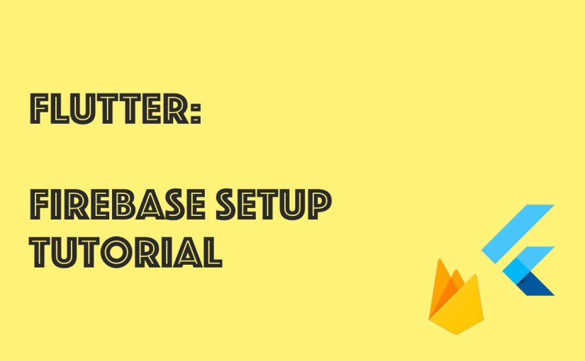 [Flutter App Dev] – Setting Up Firebase