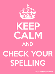 Keep calm and check your spelling