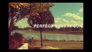 Perfect Sunday Sun videos