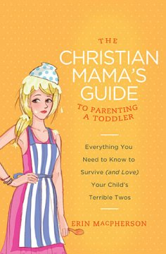 The Christian Mama's Guide to Parenting