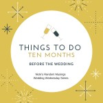 Wedding Wednesday – Things to Do Ten Months Before The Wedding